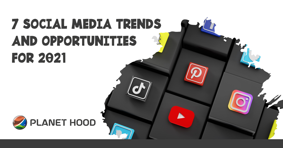 7 Social Media Trends and Opportunities for 2021